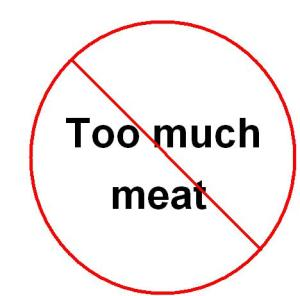 too much meat