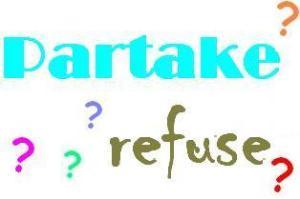 Partake or refuse