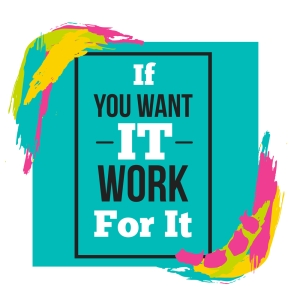 If you Want it Work for It